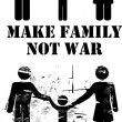 Make Family Not War — Stock Vector