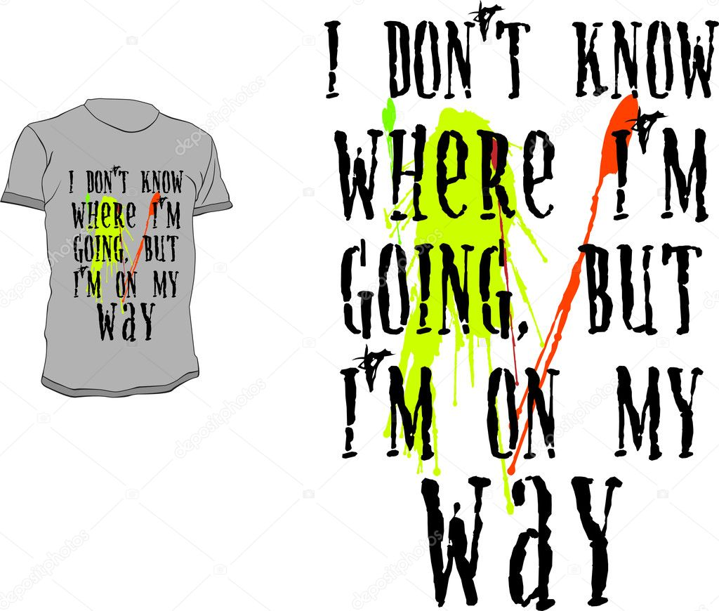 T-shirt vector design with ink stains and funny quote - I don't know where I'm going but I'm on my way — Stock Vector #3753586